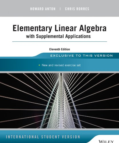 Elementary Linear Algebra With Supplemental Applications, 11: Howard Anton, Chris