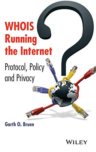 9781118679555: WHOIS Running the Internet: Protocol, Policy, and Privacy