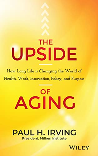 9781118692035: The Upside of Aging: How Long Life Is Changing the World of Health, Work, Innovation, Policy and Purpose