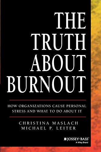 9781118692134: The Truth about Burnout: How Organizations Cause Personal Stress and What to Do about It