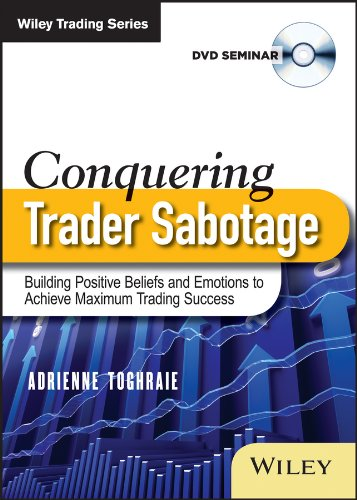 9781118692639: Conquering Trader Sabotage: Building Positive Beliefs and Emotions To Achieve Maximum Trading Success