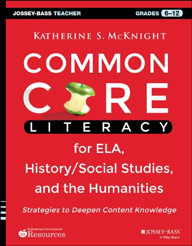 Common Core Literacy for ELA, History/Social Studies, and the Humanities: Strategies to Deepen...