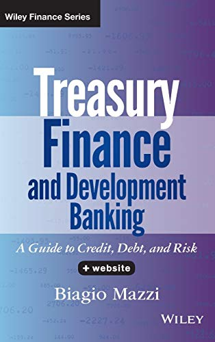 9781118729120: Treasury Finance and Development Banking: A Guide to Credit, Debt, and Risk + Website (Wiley Finance)