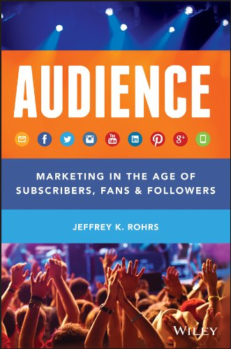 9781118732731: Audience: Marketing in the Age of Subscribers, Fans and Followers