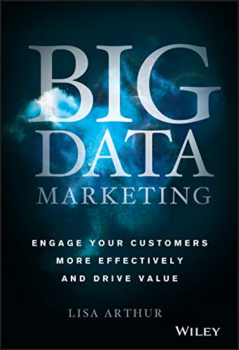 Big Data Marketing : Engage Your Customers: Lisa Arthur; Paige