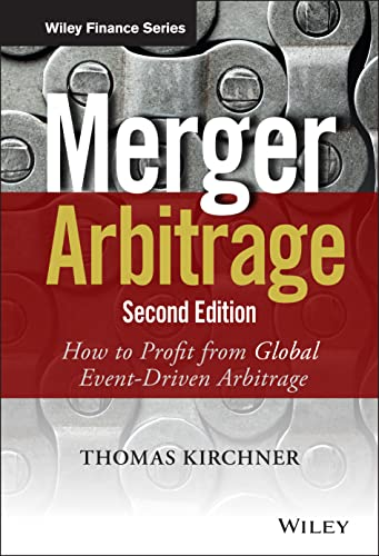 Merger Arbitrage: How to Profit from Event-Driven Arbitrage (Wiley Finance): Kirchner, Thomas