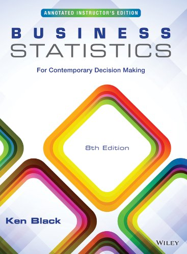 Business Statistics for Contemporary Decision Making, Eighth: Ken Black