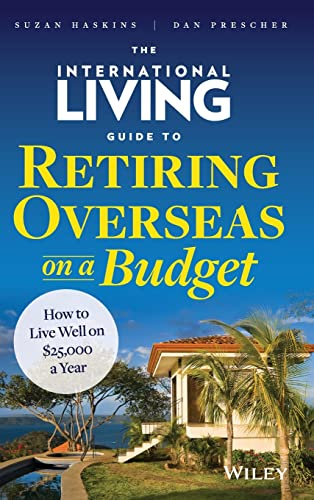 The International Living Guide to Retiring Overseas on a Budget: How to Live Well on $25,000 a Year...