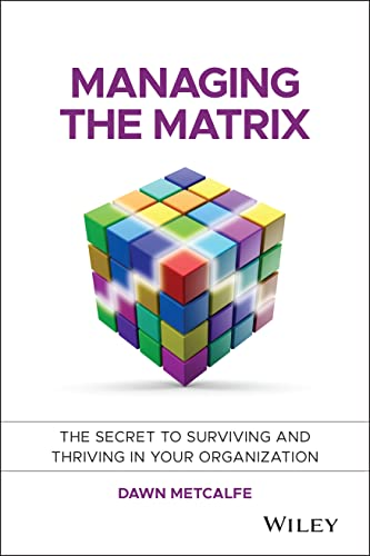 9781118765371: Managing the Matrix: The Secret to Surviving and Thriving in Your Organization