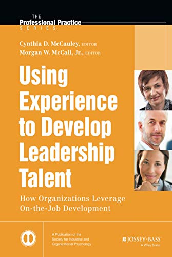 9781118767832: Using Experience to Develop Leadership Talent: How Organizations Leverage On-the-Job Development (J-B SIOP Professional Practice Series)