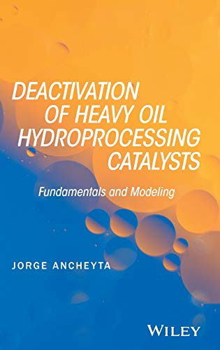 9781118769843: Deactivation of Heavy Oil Hydroprocessing Catalysts: Fundamentals and Modeling