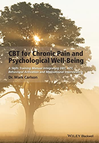 9781118788813: CBT for Chronic Pain and Psychological Well-Being: A Skills Training Manual Integrating DBT, ACT, Behavioral Activation and Motivational Interviewing
