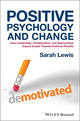 Positive Psychology and Change - How Leadership, Collaboration and Appreciative Inquiry Create ...