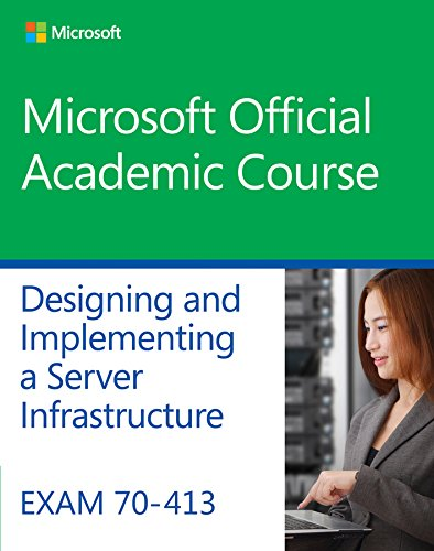 Exam 70-413 Designing and Implementing a Server Infrastructure (Microsoft Official Academic Course)...