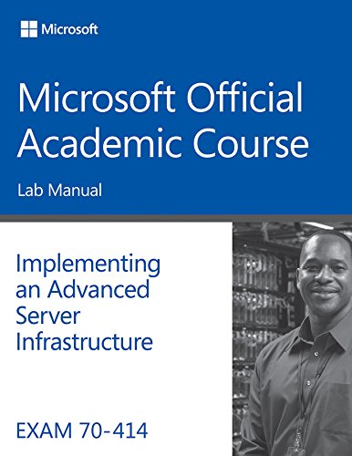 Exam 70-414 Implementing an Advanced Server Infrastructure Lab Manual: MOAC (Microsoft Official ...