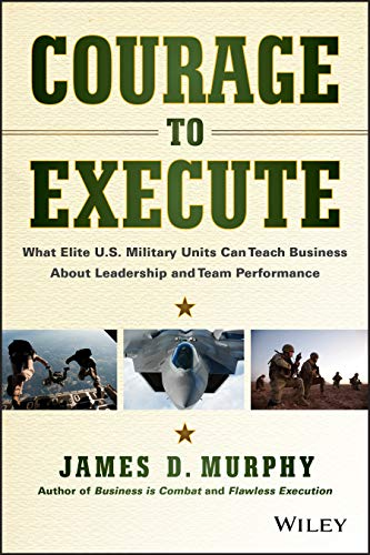 9781118790090: Courage to Execute: What Elite U.S. Military Units Can Teach Business About Leadership and Team Performance