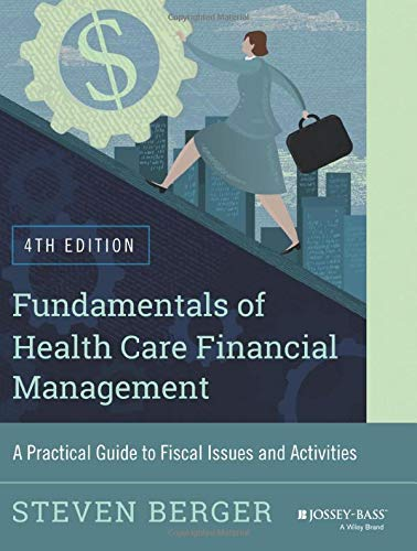 9781118801680: Fundamentals of Health Care Financial Management: A Practical Guide to Fiscal Issues and Activities, 4th Edition (Jossey-Bass Public Health)