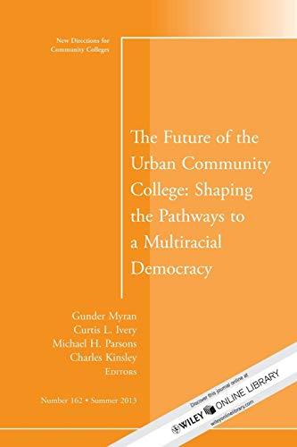 9781118806982: The Future of the Urban Community College: Shaping the Pathways to a Mutiracial Democracy: New Directions for Community College, Number 162