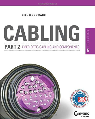 Cabling Part 2: Fiber-Optic Cabling and Components, 5th Edition: Woodward, Bill