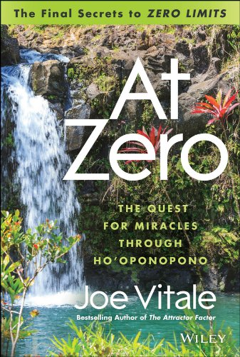 """At Zero: The Final Secrets to """"Zero Limits"""" The Quest for Miracles Through Ho?oponopono: ..."""