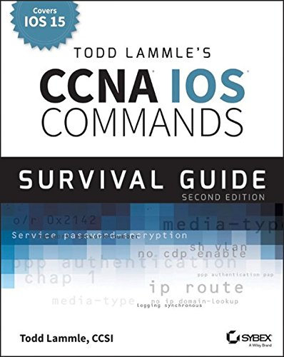 9781118820049: Todd Lammle's CCNA/CCENT IOS Commands Survival Guide: Exams 100-101, 200-101, and 200-120