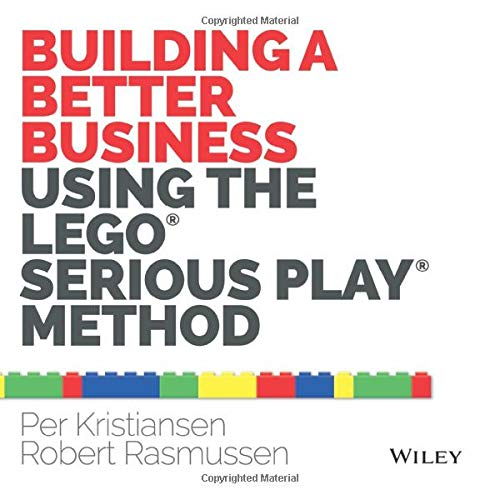 9781118832455: Building a Better Business Using the Lego Serious Play Method