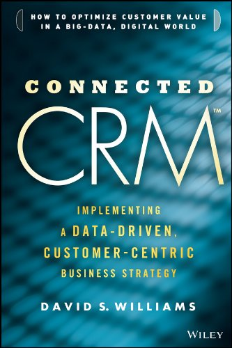 Connected CRM: Implementing a Data-Driven, Customer-Centric Business Strategy: Williams, David S.