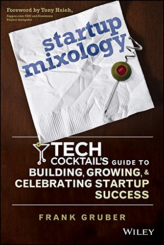 9781118844380: Startup Mixology: Tech Cocktail's Guide to Building, Growing, and Celebrating Startup Success