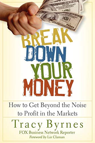 9781118849927: Break Down Your Money: How to Get Beyond the Noise to Profit in the Markets