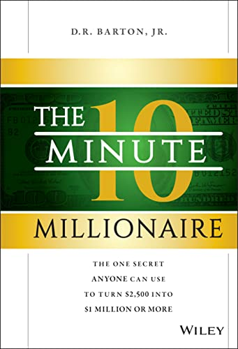9781118856703: The 10-Minute Millionaire: The One Secret Anyone Can Use to Turn $2,500 into $1 Million or More