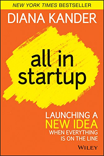 9781118857663: All In Startup: Launching a New Idea When Everything Is on the Line