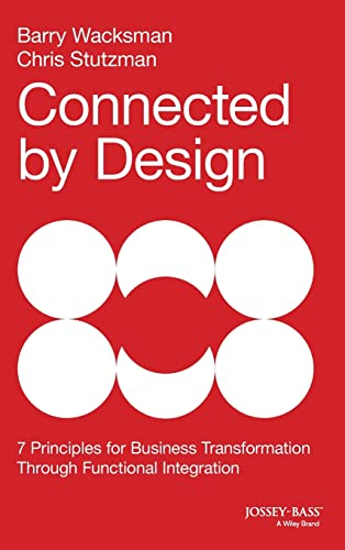 9781118858202: Connected by Design: Seven Principles for Business Transformation Through Functional Integration