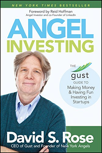 Angel Investing: The Gust Guide to Making Money and Having Fun Investing in Startups: Rose, David S...