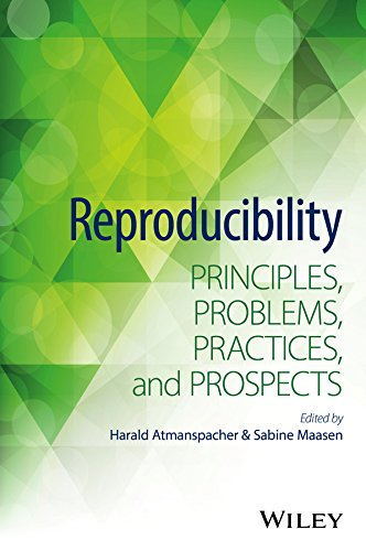 Reproducibility: Principles, Problems, Practices, and Prospects: Wiley