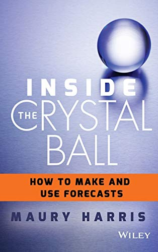 9781118865071: Inside the Crystal Ball: How to Make and Use Forecasts