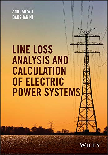 Line Loss Analysis and Calculation of Electric Power Systems: Anguan Wu