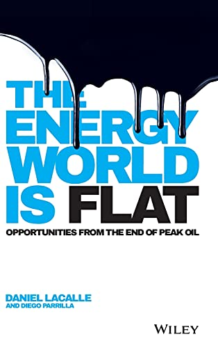 9781118868003: The Energy World is Flat: Opportunities from the End of Peak Oil