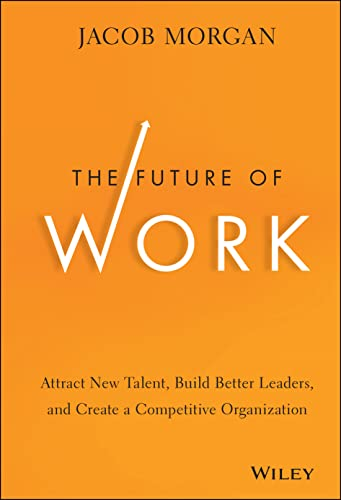 9781118877241: The Future of Work: Attract New Talent, Build Better Leaders, and Create a Competitive Organization