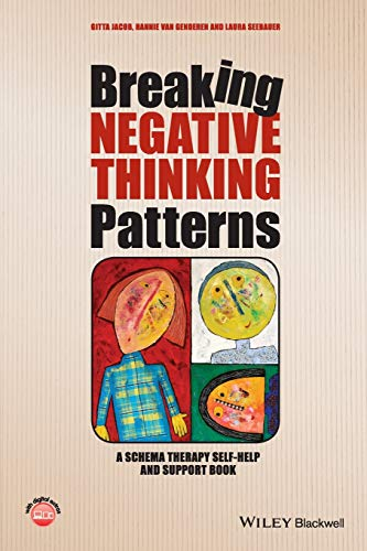 Breaking Negative Thinking Patterns - a Schema Therapy Self-help and Support Book: Jacob, Gitta