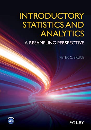 Introductory Statistics and Analytics: A Resampling Perspective: Bruce, Peter C.
