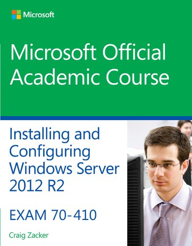 70-410 Installing and Configuring Windows Server 2012: Course, Microsoft Official