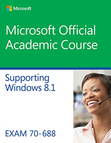 70-688 Supporting Windows 8.1 (Microsoft Official Academic: Course, Microsoft Official
