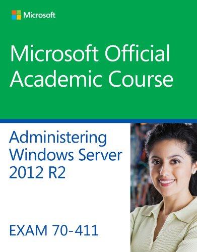 70-411 Administering Windows Server 2012 R2 (Microsoft: Microsoft Official Academic
