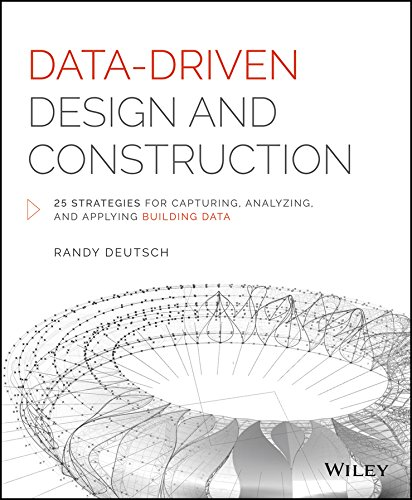 9781118898703: Data-Driven Design and Construction: 25 Strategies for Capturing, Analyzing and Applying Building Data