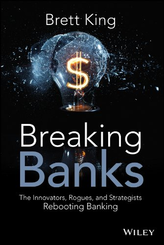 9781118900147: Breaking Banks: The Innovators, Rogues, and Strategists Rebooting Banking