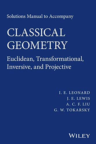 9781118903520: Solutions Manual to Accompany Classical Geometry: Euclidean, Transformational, Inversive, and Projective