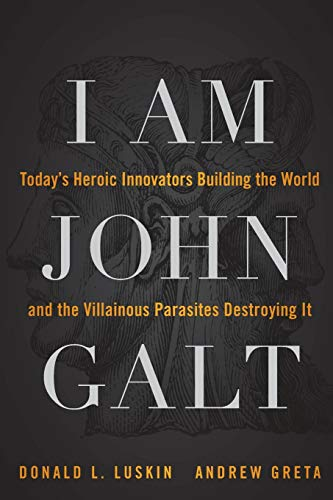 9781118907535: I Am John Galt: Today's Heroic Innovators Building the World and the Villainous Parasites Destroying It