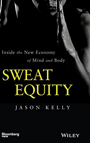 9781118914595: Sweat Equity: Inside the New Economy of Mind and Body (Bloomberg)