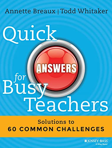 Quick Answers for Busy Teachers: Solutions to 60 Common Challenges: Breaux, Annette; Whitaker, Todd