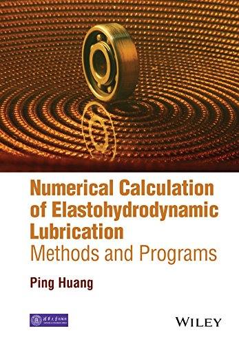Numerical Calculation of Elastohydrodynamic Lubrication: Methods and Programs: Huang, Ping